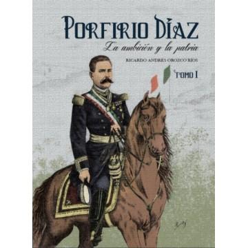 Porfirio Díaz, la ambición...